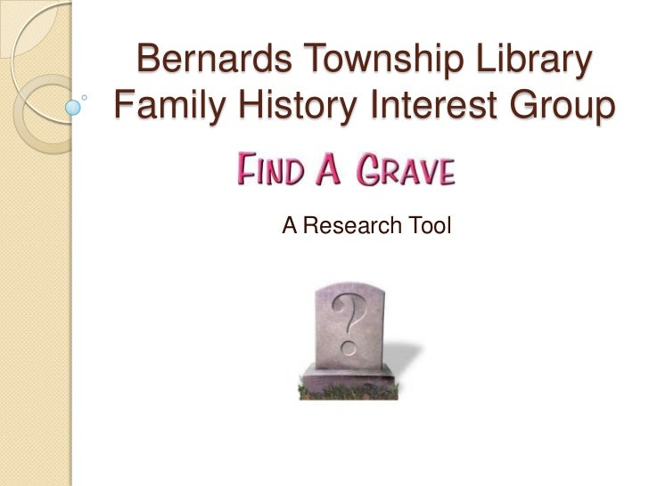Bernards Township LibraryFamily History Interest Group         A Research Tool
