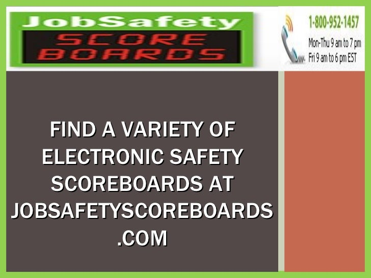 FIND A VARIETY OF ELECTRONIC SAFETY SCOREBOARDS AT JOBSAFETYSCOREBOARDS.COM