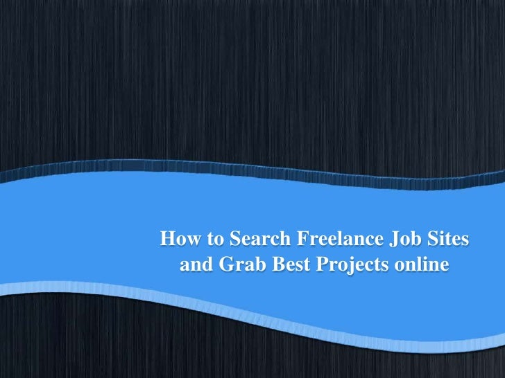 How to Search Freelance Job Sites and Grab Best Projects online