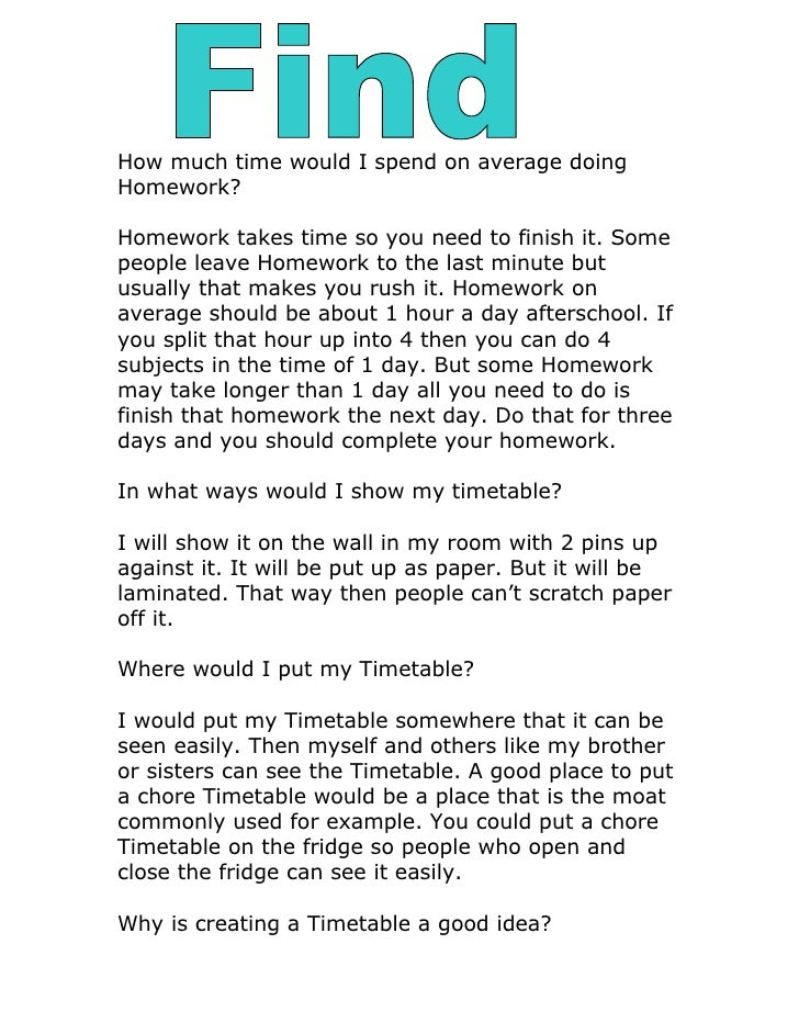 How much time would I spend on average doing Homework?  Homework takes time so you need to finish it. Some people leave Ho...
