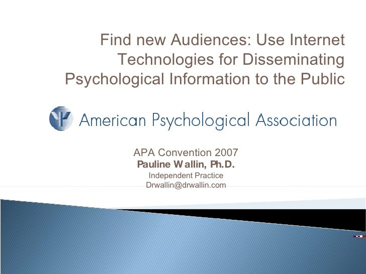 APA Convention 2007 Pauline Wallin, Ph.D. Independent Practice [email_address] Find new Audiences: Use Internet Technologi...