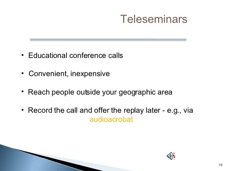 <ul><li>Educational conference calls </li></ul><ul><li>Convenient, inexpensive </li></ul><ul><li>Reach people outside your...
