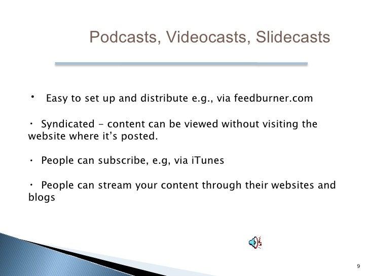 <ul><li>Easy to set up and distribute e.g., via feedburner.com </li></ul><ul><li>Syndicated - content can be viewed withou...