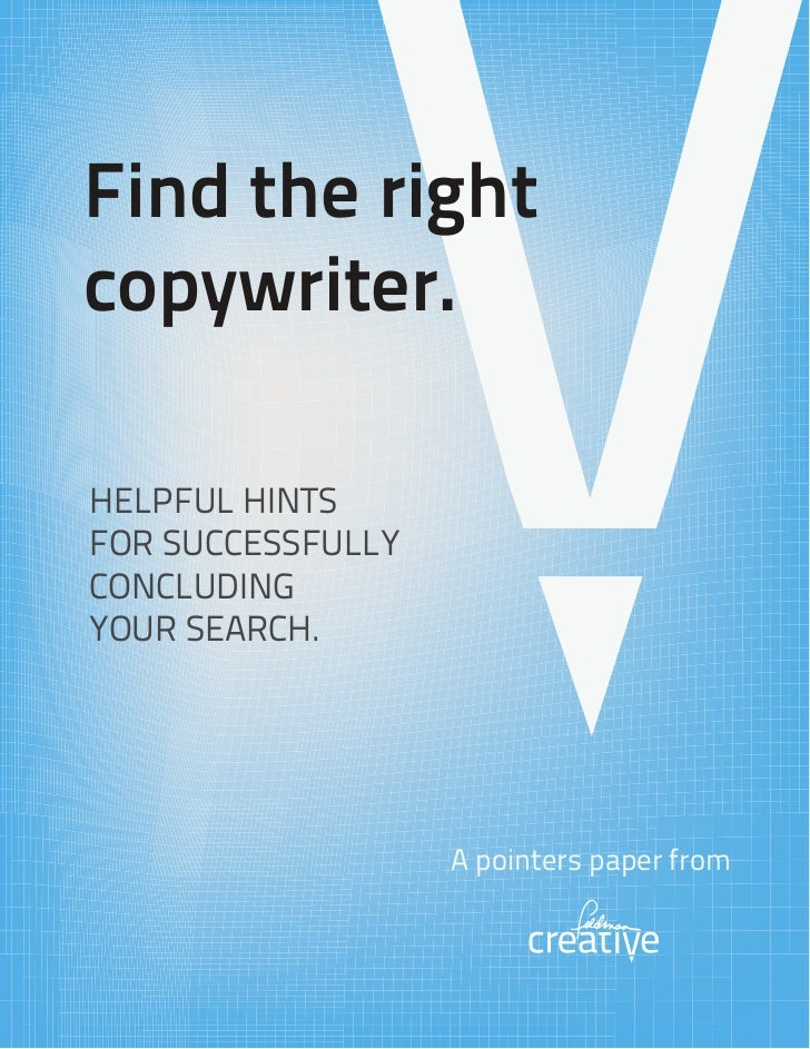 Find the rightcopywriter.HELPFUL HINTSFOR SUCCESSFULLYCONCLUDINGYOUR SEARCH.                   A pointers paper from