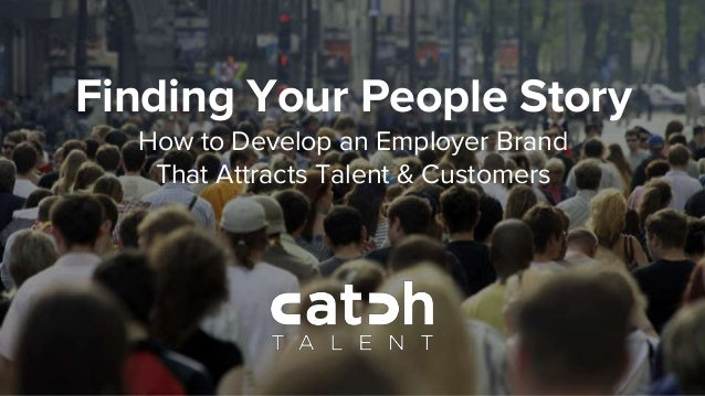 Finding Your People Story How to Develop an Employer Brand That Attracts Talent & Customers