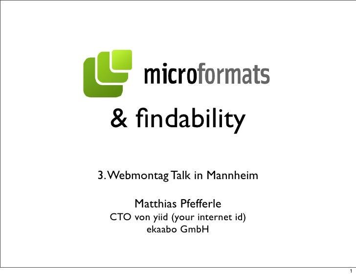 & findability 3. Webmontag Talk in Mannheim         Matthias Pfefferle   CTO von yiid (your internet id)         ekaabo Gmb...