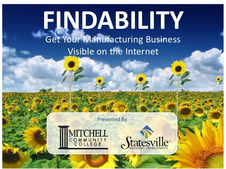 FINDABILITYGet Your Manufacturing Business     Visible on the Internet           Presented By