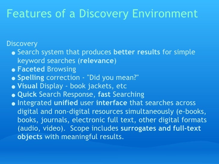 Features of a Discovery Environment  Discovery    Search system that produces better results for simple    keyword searche...