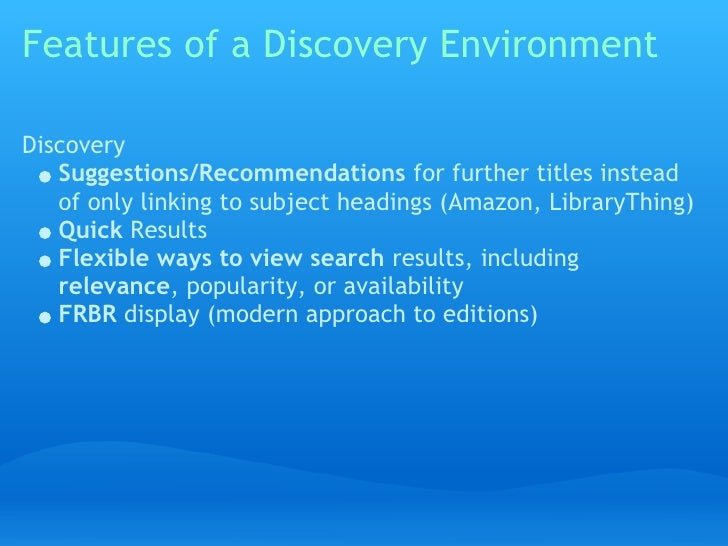 Features of a Discovery Environment  Discovery    Suggestions/Recommendations for further titles instead    of only linkin...