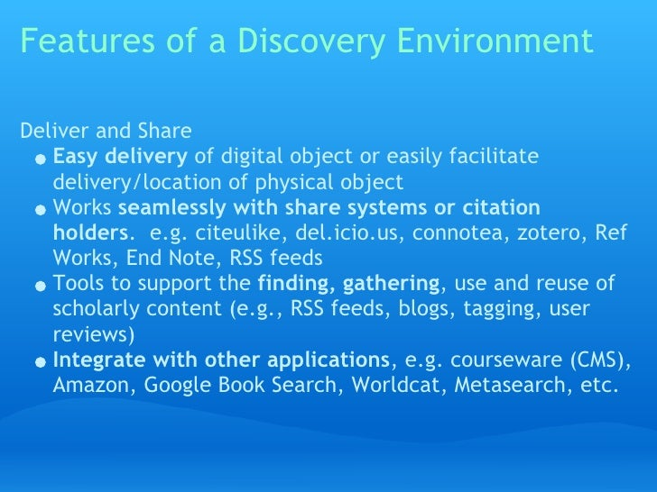Features of a Discovery Environment  Deliver and Share    Easy delivery of digital object or easily facilitate    delivery...