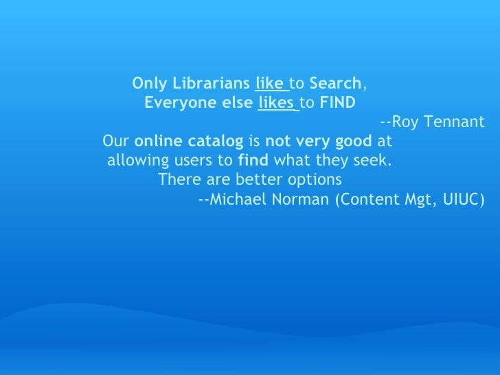 Only Librarians like to Search,         Everyone else likes to FIND                                         -...