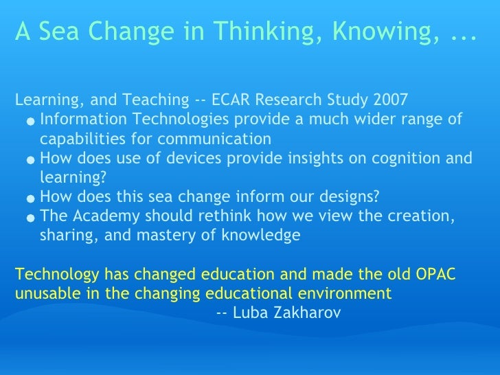 A Sea Change in Thinking, Knowing, ...  Learning, and Teaching -- ECAR Research Study 2007    Information Technologies pro...