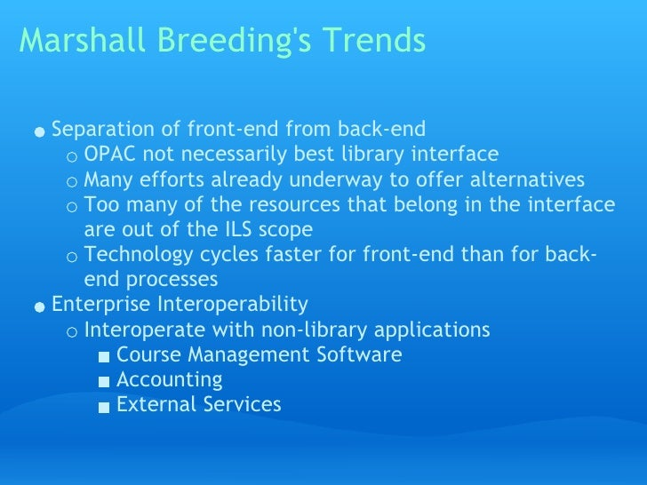 Marshall Breeding's Trends     Separation of front-end from back-end      OPAC not necessarily best library interface ...