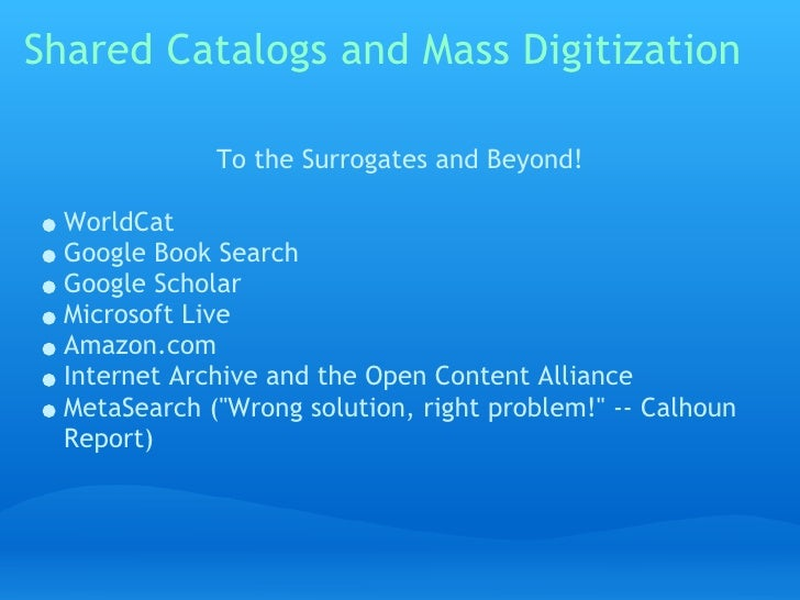 Shared Catalogs and Mass Digitization                To the Surrogates and Beyond!    WorldCat   Google Book Search   Goog...
