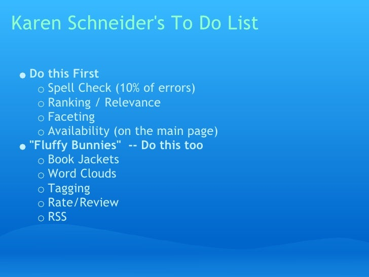 Karen Schneider's To Do List    Do this First      Spell Check (10% of errors)      Ranking / Relevance      Faceting     ...