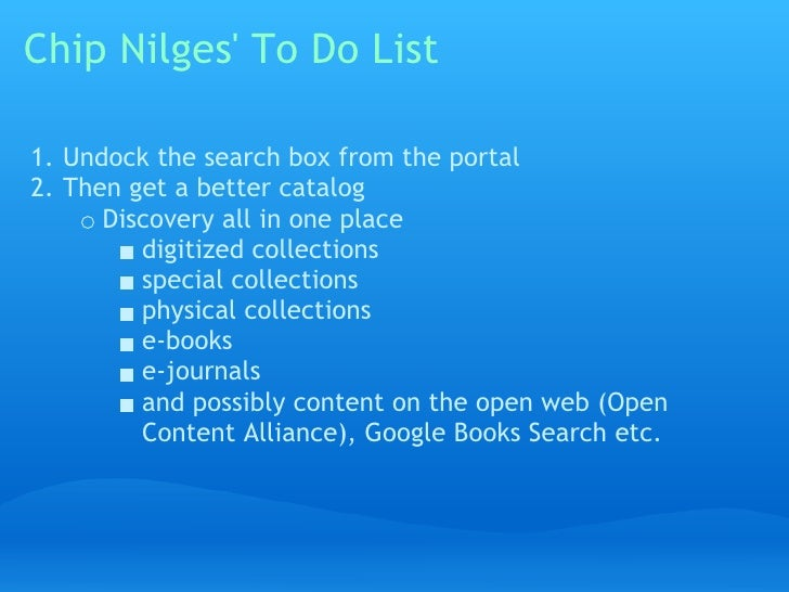 Chip Nilges' To Do List  1. Undock the search box from the portal 2. Then get a better catalog       Discovery all in one ...