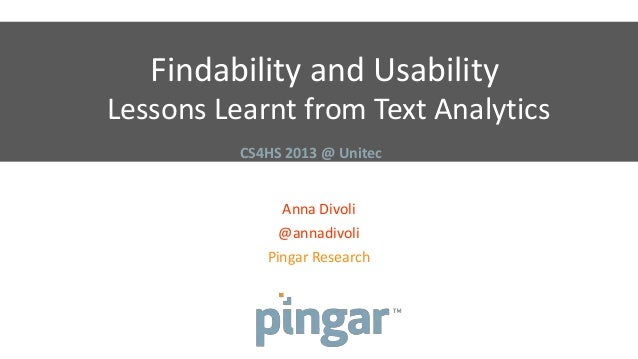 Findability and Usability Lessons Learnt from Text Analytics Anna Divoli @annadivoli Pingar Research CS4HS 2013 @ Unitec