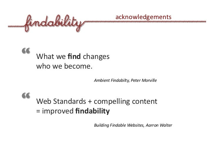 acknowledgements      What we find changes   who we become.                  Ambient Findabilty, Peter Morville     Web Sta...