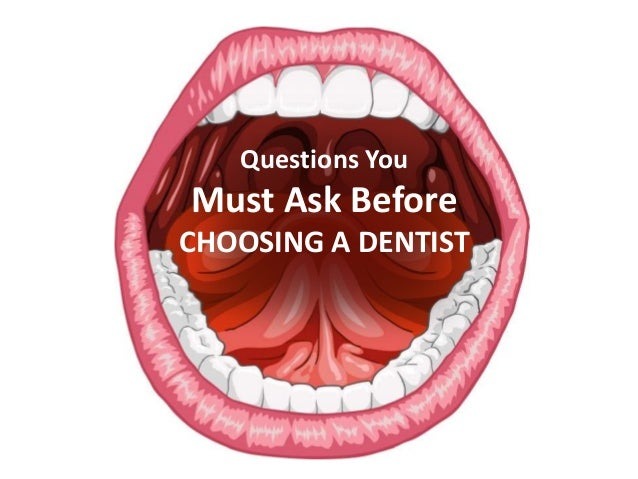 Questions You  Must Ask Before CHOOSING A DENTIST