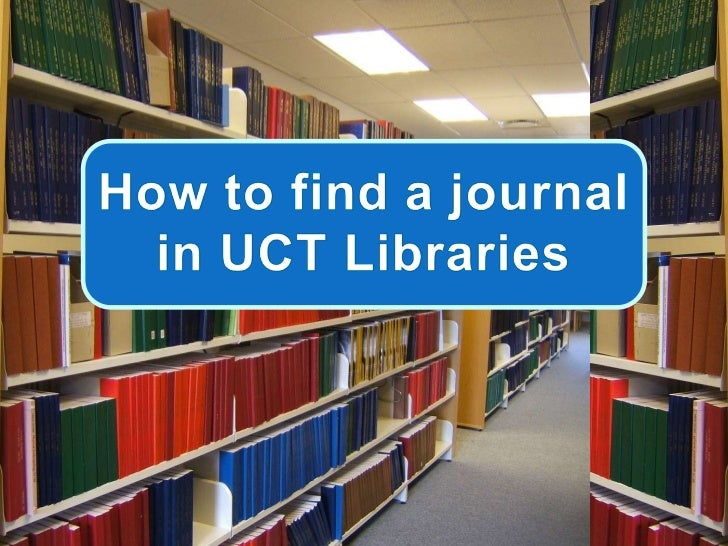 How to find a journal<br />in UCT Libraries<br />
