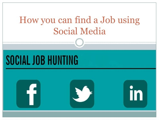 How you can find a Job using       Social Media
