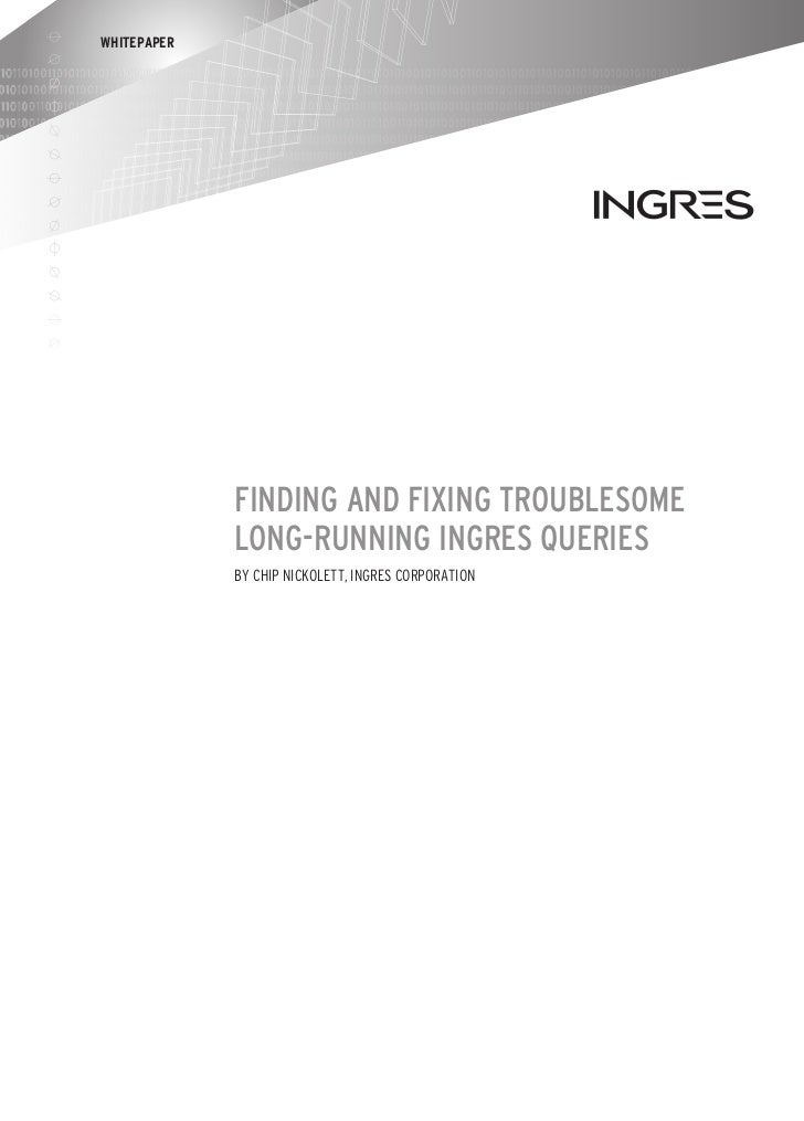 WHITEPAPER             Finding and Fixing Troublesome             Long-Running Ingres Queries             by Chip Nickolet...