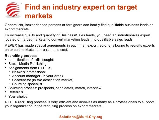 Find an industry expert on target markets Generalists, inexperienced persons or foreigners can hardly find qualifiable bus...