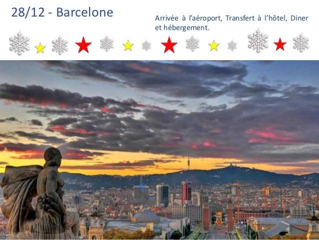 28/12 - Barcelone   Arrivée à l'aéroport, Transfert à l'hôtel, Diner                    et hébergement.