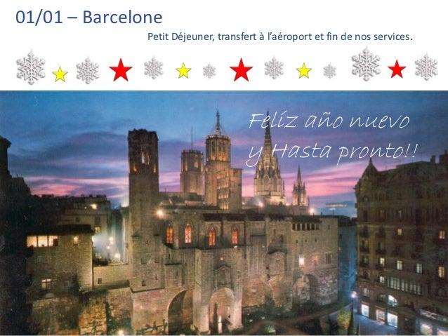01/01 – Barcelone               Petit Déjeuner, transfert à l'aéroport et fin de nos services.                            ...