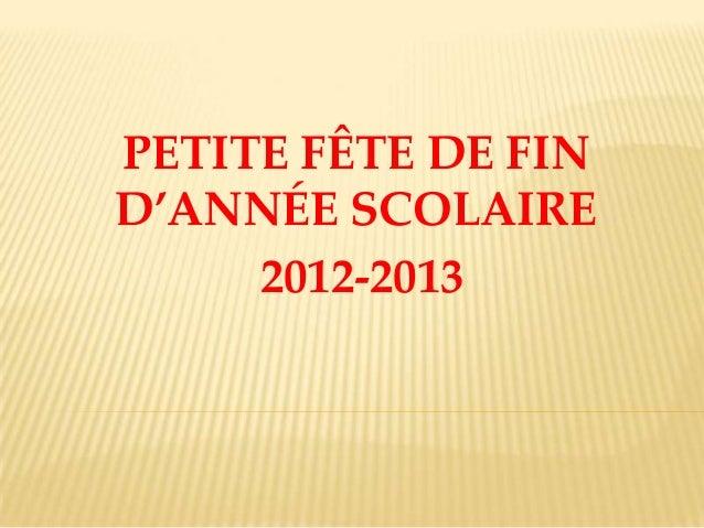 PETITE FÊTE DE FIN D'ANNÉE SCOLAIRE 2012-2013
