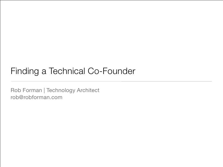 Finding a Technical Co-FounderRob Forman | Technology Architectrob@robforman.com