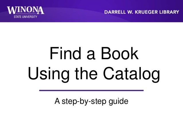 Find a Book Using the Catalog A step-by-step guide