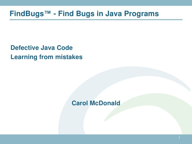 1<br />FindBugs™ - Find Bugs in Java Programs<br />Defective Java Code<br />Learning from mistakes<br />Carol McDonald<br />
