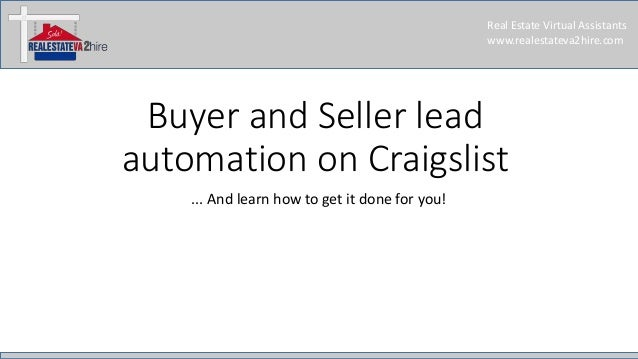 Real Estate Virtual Assistants www.realestateva2hire.com Buyer and Seller lead automation on Craigslist ... And learn how ...