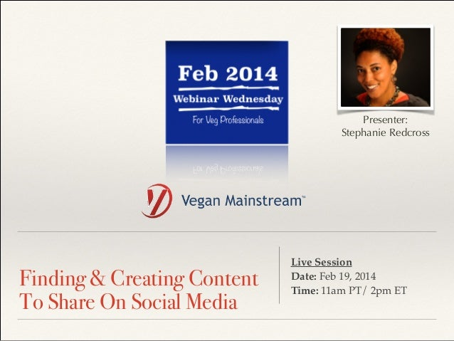 ! Finding & Creating Content To Share On Social Media Live Session ! Date: Feb 19, 2014 ! Time: 11am PT/ 2pm ET Presenter:...