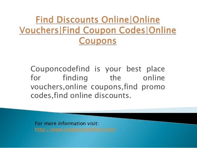 Couponcodefind is your best place for finding the online vouchers,online coupons,find promo codes,find online discounts. F...