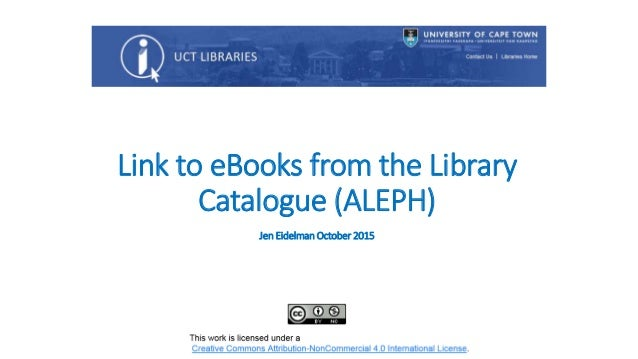 Link to eBooks from the Library Catalogue (ALEPH) Jen Eidelman October 2015