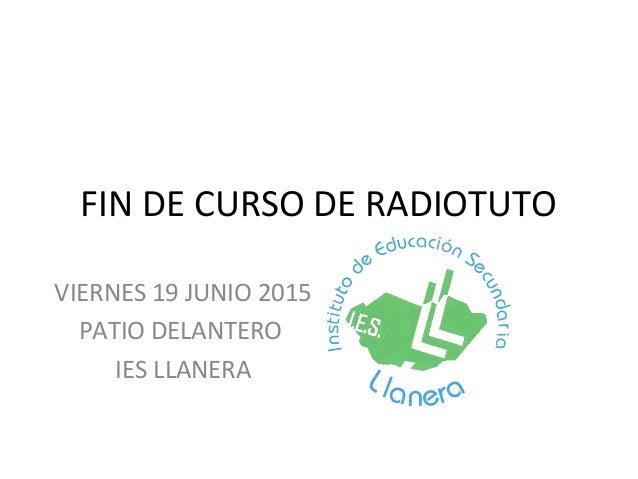 FIN DE CURSO DE RADIOTUTO VIERNES 19 JUNIO 2015 PATIO DELANTERO IES LLANERA