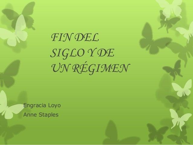 FIN DEL SIGLO Y DE UN RÉGIMEN Engracia Loyo Anne Staples