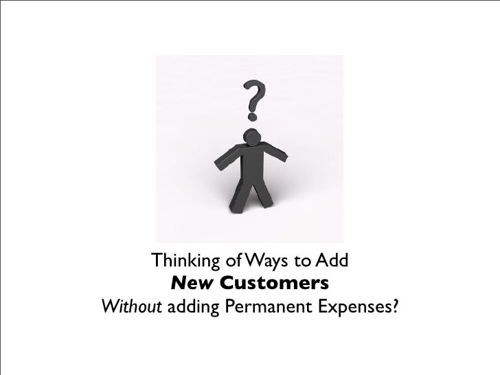 Thinking of Ways to Add         New Customers Without adding Permanent Expenses?