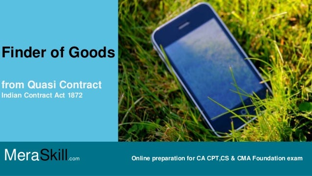 MeraSkill.com Online preparation for CA CPT,CS & CMA Foundation exam Finder of Goods from Quasi Contract Indian Contract A...