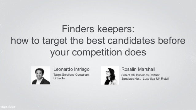 Finders keepers:  how to target the best candidates before  your competition does  Leonardo Intriago  Talent Solutions Con...