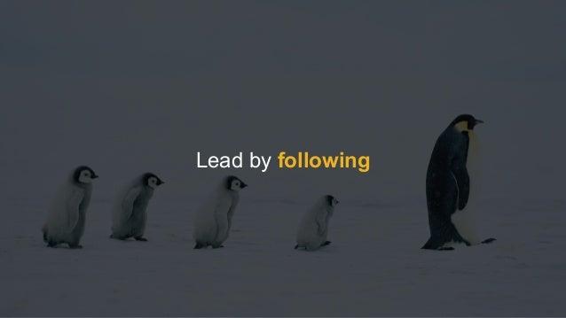 Lead by following