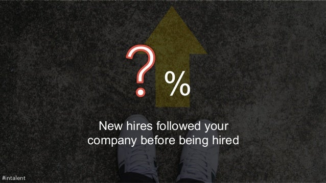 %  New hires followed your  company before being hired  #intalent
