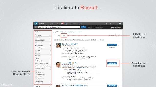 InMail your  Candidates  Organise your  Candidates  Use the Linkedin  Recruiter filters  #intalent  It is time to Recruit…