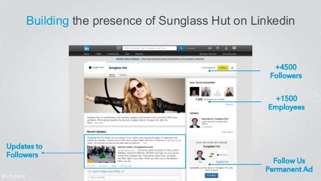 Building the presence of Sunglass Hut on Linkedin  #intalent  +4500  Followers  +1500  Employees  Follow Us  Permanent Ad ...