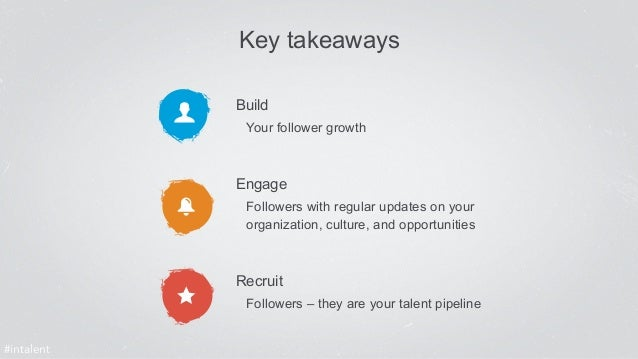 Key takeaways  Build  Your follower growth  Engage  Followers with regular updates on your  organization, culture, and opp...