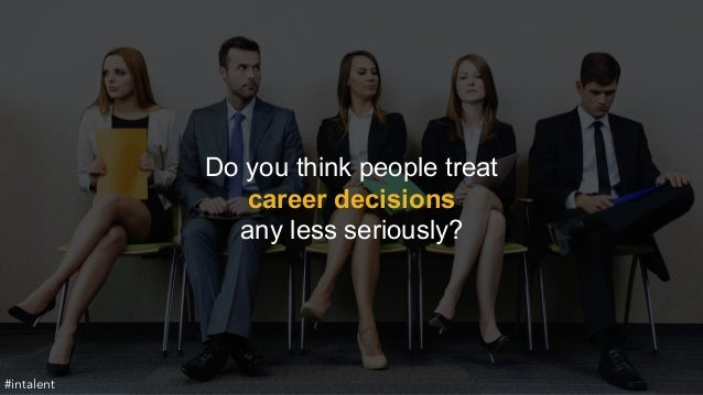Do you think people treat  career decisions  any less seriously?  #intalent