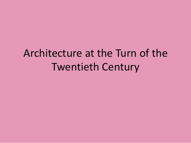 Architecture at the Turn of the      Twentieth Century