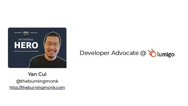 Yan Cui http://theburningmonk.com @theburningmonk Independent Consultant advisetraining delivery